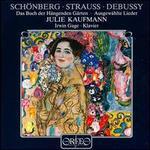 Arnold Schönberg: Das Buch der Hängenden Gärten; Richard Strauss, Claude Debussy: Ausgewahlte Lieder