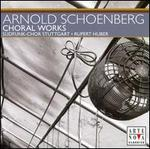 Arnold Schoenberg: Choral Works