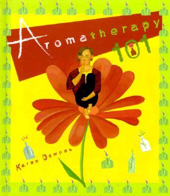 Aromatherapy 101 - Downes, Karen