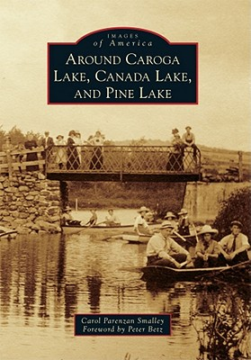 Around Caroga Lake, Canada Lake, and Pine Lake - Parenzan Smalley, Carol, and Betz, Peter (Foreword by)