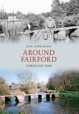 Around Fairford Through Time - Lewis-Jones, June