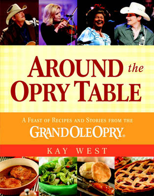 Around the Opry Table: A Feast of Recipes and Stories from the Grand OLE Opry - West, Kay