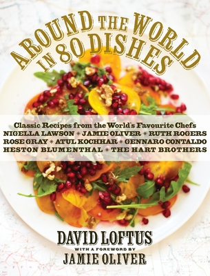 Around the World in 80 Dishes: Classic Recipes from the World's Favourite Chefs - Loftus, David