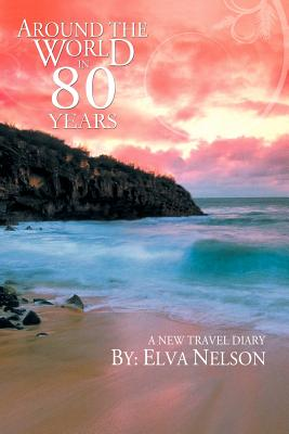 Around the World in 80 Years: A New Travel Diary - Nelson, Elva