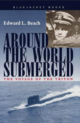 Around the World Submerged: The Voyage of the Triton - Beach, Edward L, Cap.