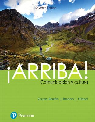!Arriba!: comunicacion y cultura - Zayas-Bazan, Eduardo J., and Bacon, Susan, and Nibert, Holly J.
