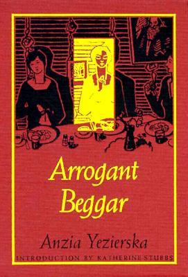 Arrogant Beggar - CL - Yezierska, Anzia, and Anzia Yezierska, and Yezierska