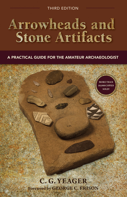 Arrowheads and Stone Artifacts: A Practical Guide for the Amateur Archaeologist - Yeager, C G, and Frison, George C (Foreword by)