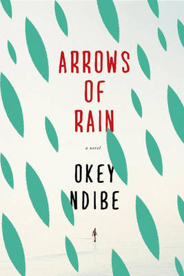 Arrows of Rain - Ndibe, Okey