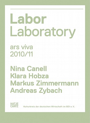 Ars Viva 10/11: Labor, Laboratory: Nina Canell, Klara Hobza, Markus Zimmermann, Andreas Zybach - Husch, Anette (Text by), and Meschede, Friedrich (Text by), and Canell, Nina