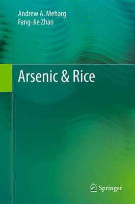 Arsenic & Rice - Meharg, Andrew A, and Zhao, Fang-Jie