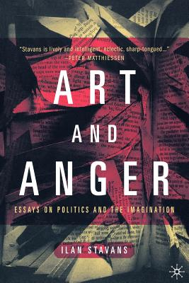 Art and Anger: Essays on Politics and the Imagination - Stavans, I