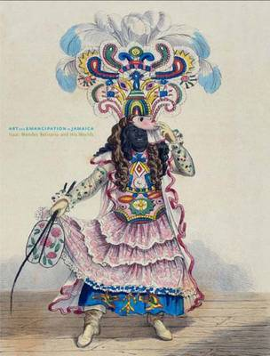 Art and Emancipation in Jamaica: Isaac Mendes Belisario and His Worlds - Barringer, Tim, and Forrester, Gillian, and Martiniz-Ruiz, Barbaro