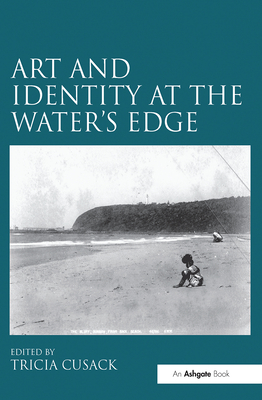 Art and Identity at the Water's Edge - Cusack, Tricia (Editor)