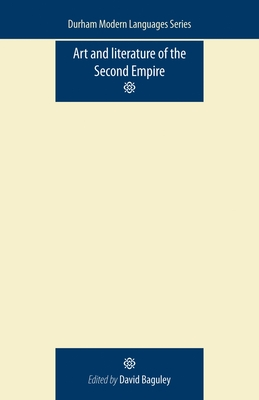 Art and Literature of the Second Empire - Baguley, David (Editor)