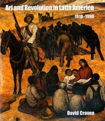 Art and Revolution in Latin America: 1910-1990 - Craven, David, Mr.