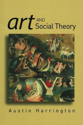 Art and Social Theory: Sociological Arguments in Aesthetics - Harrington, Austin