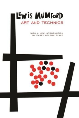 Art and Technics - Mumford, Lewis, Professor, and Blake, Casey Nelson, Professor (Foreword by)