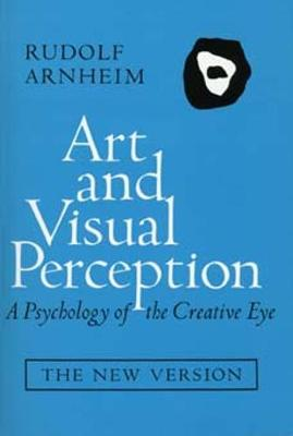 Art and Visual Perception: A Psychology of the Creative Eye, the New Version, Second Edition, Revised and Enlarged - Arnheim, Rudolf