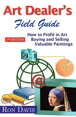 Art Dealer's Field Guide: How to Profit in Art Buying and Selling Valuable Paintings - Davis, Ron