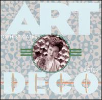 Art Deco: Sophisticated Ladies - Various Artists