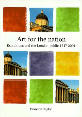 Art for the Nation: Exhibitions & the London Public, 1747-2001 - Taylor, Brandon