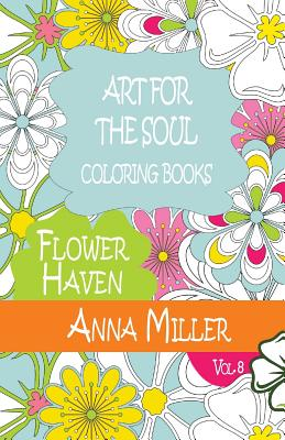 Art for the Soul Coloring Book: Beach Size Healing Coloring Book: Flower Haven - Miller, Anna, and Silva, M J