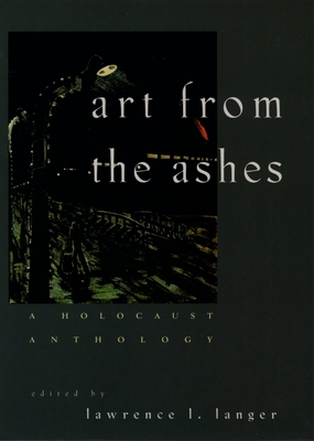 Art from the Ashes: A Holocaust Anthology - Langer, Lawrence L