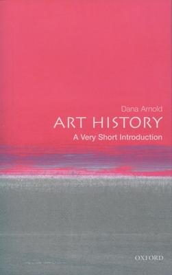 Art History: A Very Short Introduction - Arnold, Dana