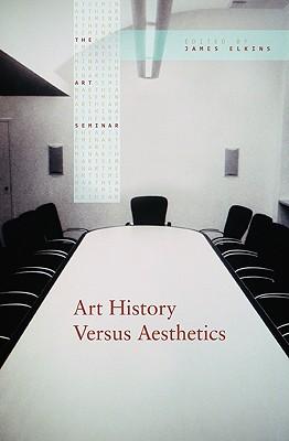 Art History Versus Aesthetics - Elkins, James (Editor)