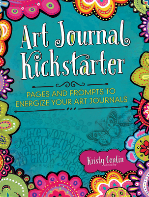Art Journal Kickstarter: Pages and Prompts to Energize Your Art Journals - Conlin, Kristy (Editor)