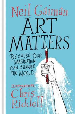 Art Matters: Because Your Imagination Can Change the World - Gaiman, Neil, and Riddell, Chris