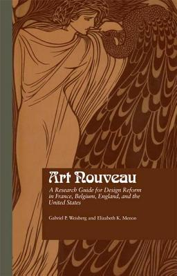 Art Nouveau: A Research Guide for Design Reform in France, Belgium, England, and the United States - Weisberg, Gabriel P., and Menon, Elizabeth K.