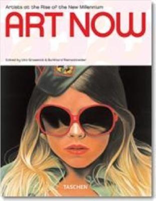 Art Now: Artist at the Rise of the New Millennium - Grosenick, Uta (Editor), and Riemschneider, Burkhard (Editor)