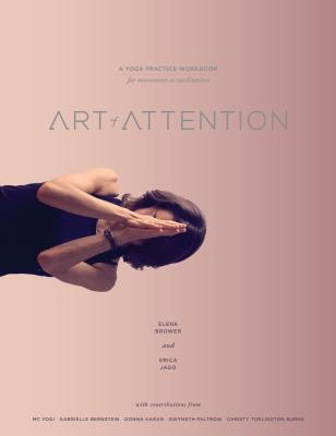 Art of Attention: A Yoga Practice Workbook for Movement as Meditation - Brower, Elena, and Jago, Erica