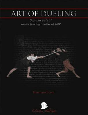 Art of Dueling: Salvator Fabris' Rapier Fencing Treatise of 1606 - Leoni, Tomasso (Translated by)