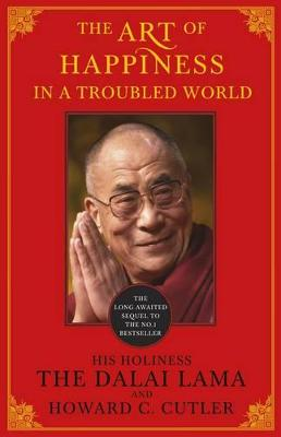 Art of Happiness in a Troubled World: Bk. 2 - Dalai Lama XIV, and Cutler, Howard C.