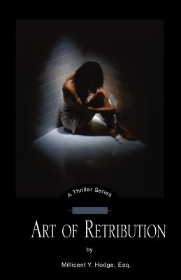 Art of Retribution - Hodge, Millicent Y, Esq