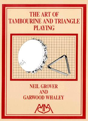 Art of Tambourine and Triangle Playing - Grover, Neil (Composer), and Whaley, Garwood (Composer)
