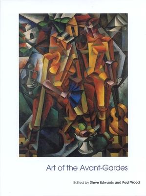 Art of the Avant-Gardes - Edwards, Steve (Editor), and Wood, Paul (Editor)