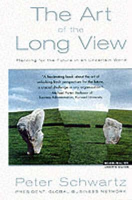 Art of the Long View: Planning for the Future in an Uncertain World - Schwartz, Peter