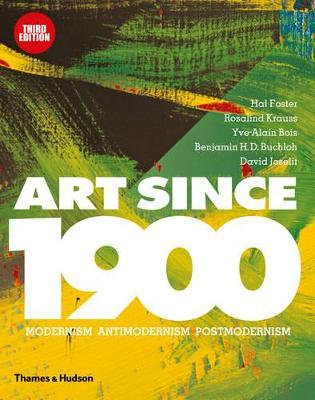 Art Since 1900: Modernism * Antimodernism * Postmodernism - Foster, Hal, and Krauss, Rosalind
