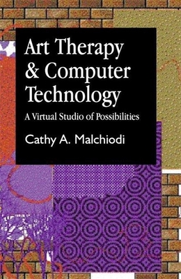 Art Therapy and Computer Technology - Malchiodi, Cathy A, PhD, Lpcc