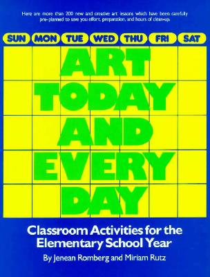 Art Today and Every Day: Classroom Activities for the Elementary School Year - Romberg, Jenean, and Rutz, Miriam Easton