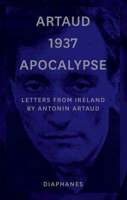 Artaud 1937 Apocalypse: Letters from Ireland - Artaud, Antonin, and Barber, Stephen (Translated by)