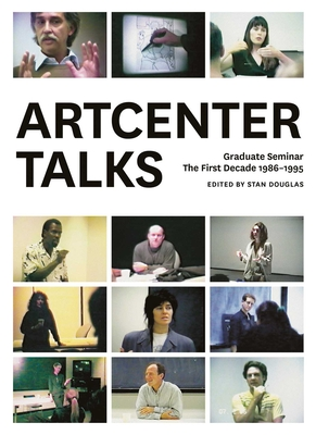 ArtCenter Talks: Graduate Seminar, The First Decade 1986-1995 - Douglas, Stan (Editor)