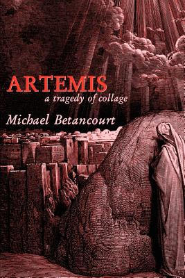 Artemis: A Tragedy of Collage - Betancourt, Michael