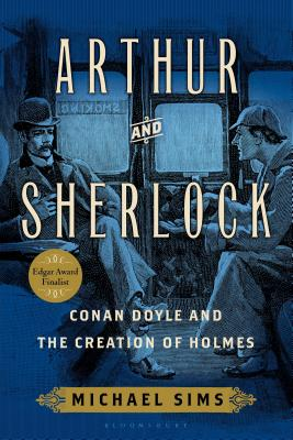 Arthur and Sherlock: Conan Doyle and the Creation of Holmes - Sims, Michael