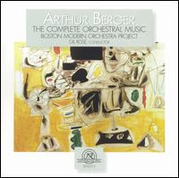 Arthur Berger: The Complete Orchestral Music - Ann Bobo (flute); Ian Greitzer (clarinet); Joanna Kurkowicz (violin); Peggy Pearson (oboe); Ron Haroutunian (bassoon);...