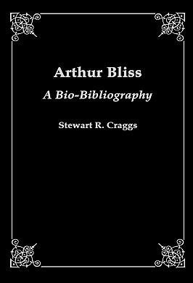 Arthur Bliss: A Bio-Bibliography - Craggs, Stewart R